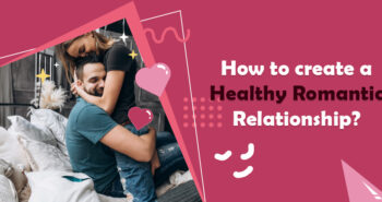 How to create a Healthy Romantic Relationship