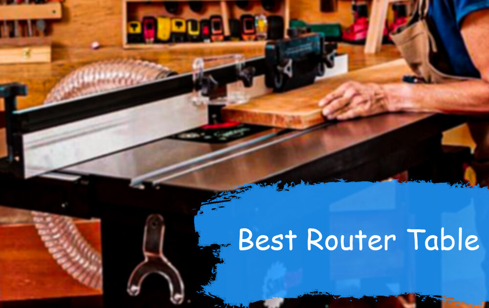 How to choose the best Router Table for your workshop?