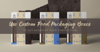 Use Custom Food Packaging Boxes to Get Ahead Of Your Competition