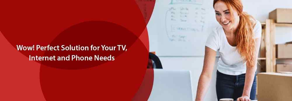 WOW! Perfect Solution for Your TV, Internet, and Phone Needs