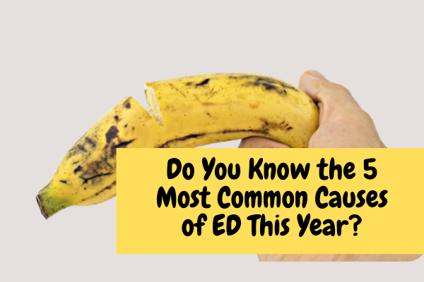 Do you know the 5 most common cause of ED This year