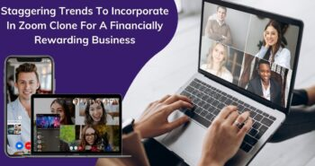 Staggering Trends To Incorporate In Zoom Clone For A Financially Rewarding Business