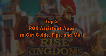 Top 3 ROK Assistant Apps to Get Guide, Tips, and More