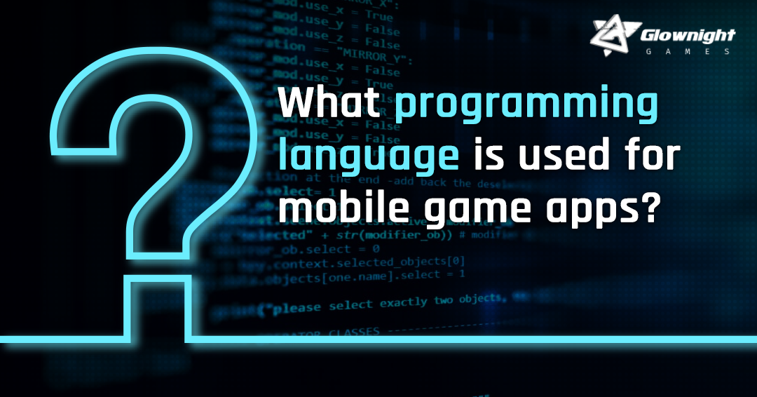 What Programming Language is Used for Mobile Game Apps?