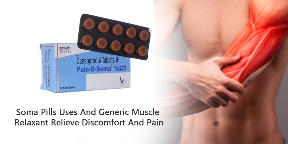 Soma Pills Uses And Generic Muscle Relaxant Relieve Discomfort And Pain