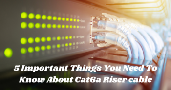 5 Important Things You Need To Know About Cat6a Riser cable