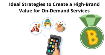 Ideal Strategies to Create a High-Brand Value for On-Demand Services