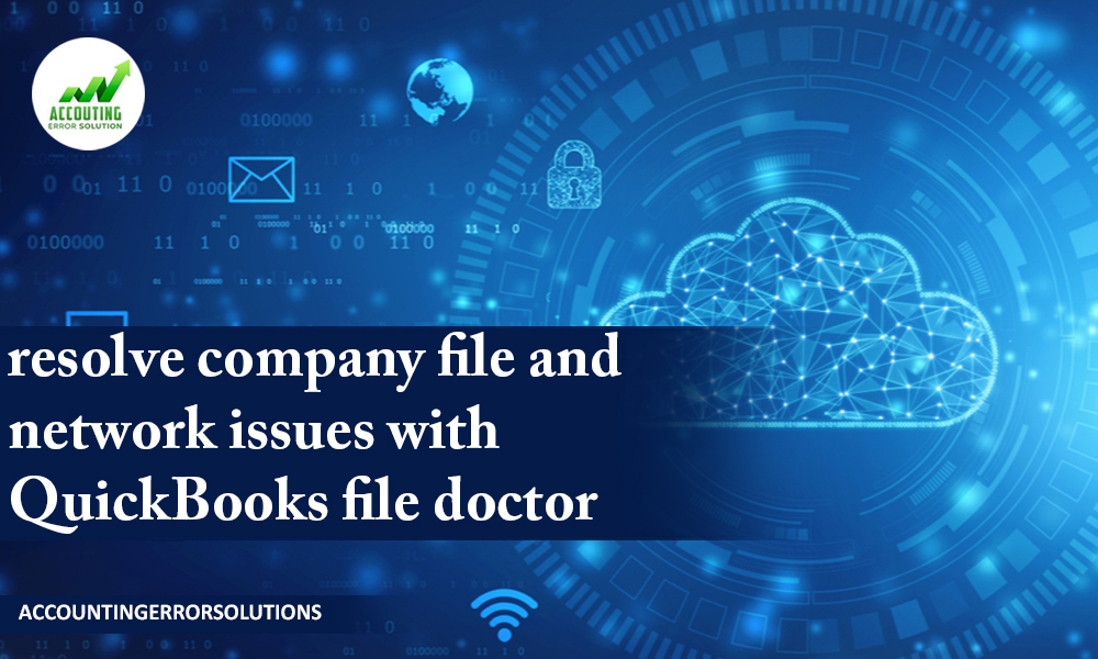 resolve company file and network issues with Quickbooks file doctor