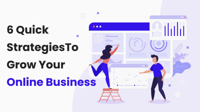 6 Quick Strategies To Grow Your Online Business in 2021