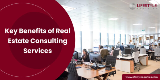 What are the benefits of real estate consulting servies