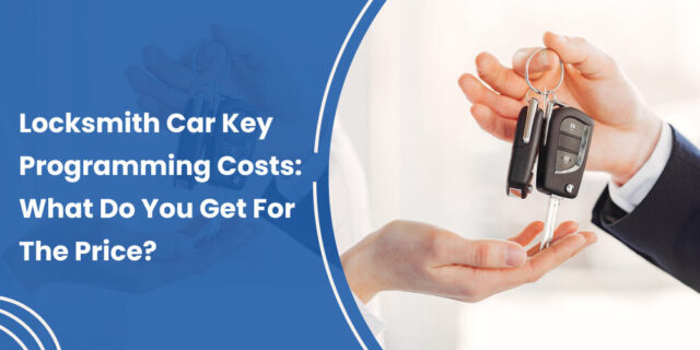 Locksmith Car Key Programming Costs: What Do You Get For The Price