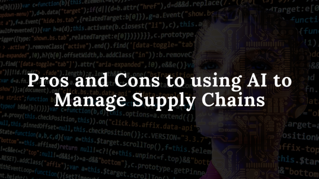 Pros and Cons to using AI to Manage Supply Chains